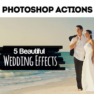 5 Photoshop Actions for Wedding Photographers